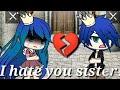 - I hate you sister! ~ Sad gacha life mini movie