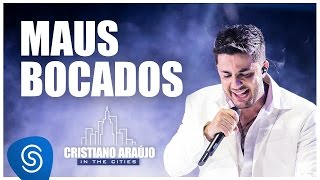 cristiano araújo maus bocados dvd in the cities video oficial