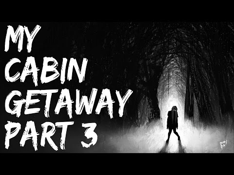 Scary Stories Video - My Cabin Getaway (Part 3) - Nightmare Fuel
