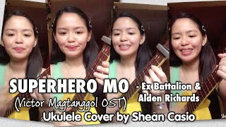 SUPERHERO MO - Ex Battalion ft Alden Richards (VICTOR MAGTANGGOL OST) | Ukulele Cover by Shean Casio