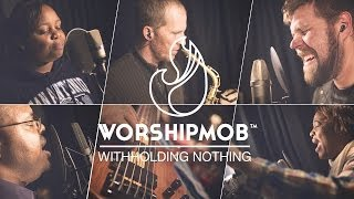 withholding nothing by william mcdowell worshipmob cover
