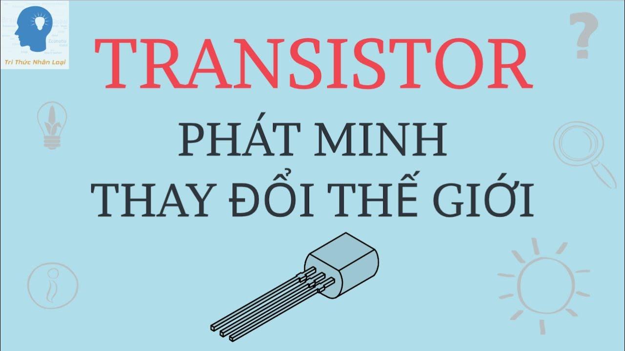 Transistor hoạt động như thế nào? | Transistor là gì? | Bóng bán dẫn là gì? | Tri thức nhân loại
