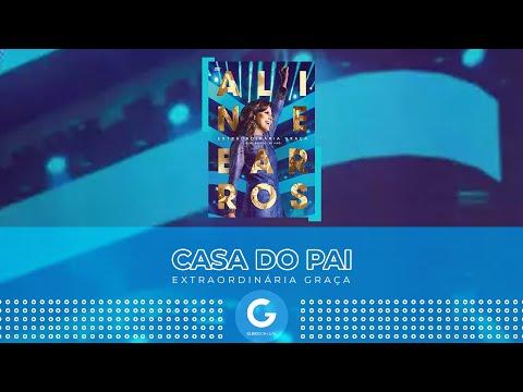 Casa do Pai - Aline Barros (DVD Extraordinária Graça Ao Vivo)