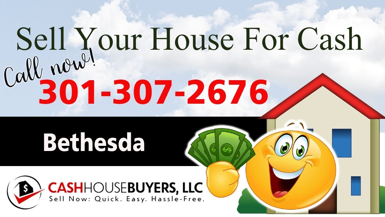 SELL YOUR HOUSE FAST FOR CASH Bethesda MD   CALL 301 307 2676   We Buy Houses Bethesda MD