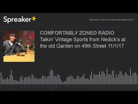 Talkin' Vintage Sports from Nedick's at the old Garden on 49th Street 11/1/17