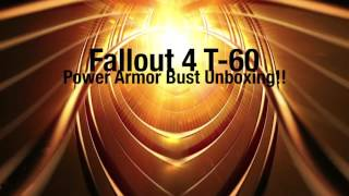 Fallout 4 T-60 Power Armor Bust Unboxing!