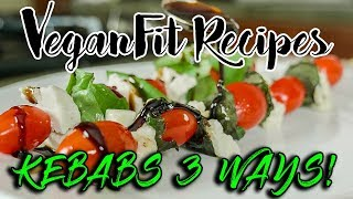 Vegan Kebabs 3 Ways  |  Delicious Plant Based Kabobs Recipes