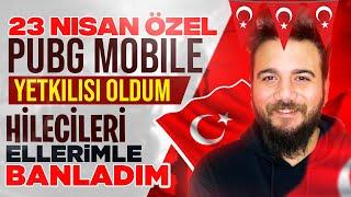 23 NİSAN ÖZEL! PUBG Mobile YETKİLİSİ OLDUM! (HİLECİLERİ BANLADIM) (TÜRKİYE/Türkçe)