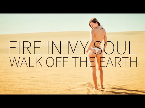 Walk off the Earth  Fire In My Soul