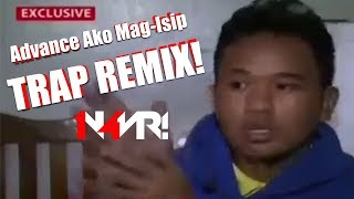 ADVANCE AKO MAG-ISIP (TRAP REMIX)