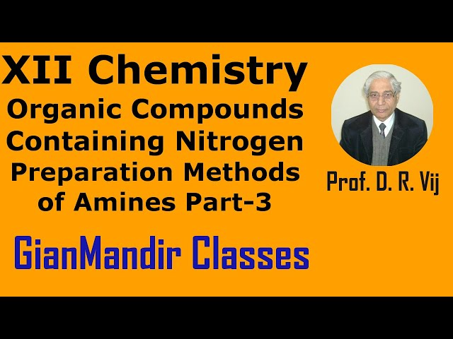 XII Chemistry | Org. Compounds Containing Nitrogen | Prep. Methods of  Amines Part-3 by Gaurav Sir