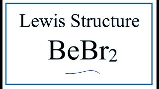 How to Draw the Lewis Dot Structure for BeBr2: Beryllium bromide