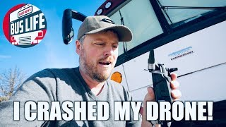 I CRASHED MY DRONE! | The Bus Life