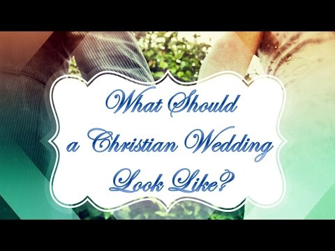 What Should a Christian Wedding Look Like?
