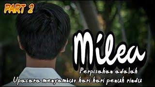 Milea ( part 2 ) perpisahan adalah upacara menyambut hari hari penuh rindu