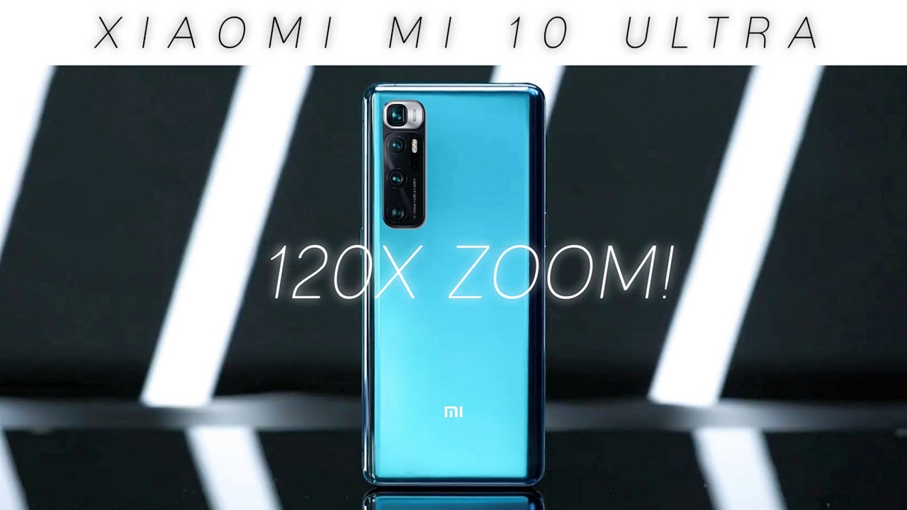 Xiaomi Mi 10 ULTRA - 120X ZOOM!, Everything You Need To Know