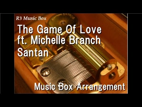 The Game Of Love ft. Michelle Branch/Santan [Music Box]