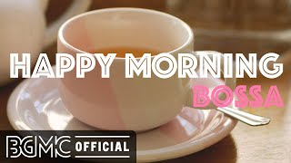 HAPPY MORNING BOSSA: Relaxing Instrumental Bossa Nova Music For Work, Study