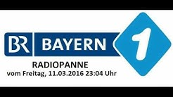 BAYERN 1 RADIOPANNE vom Freitag, 11. März 2016 23:04 Uhr