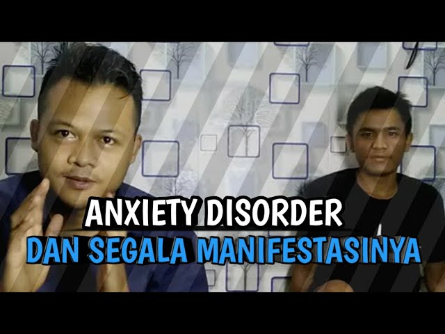 Anxiety Disorder Dan Segala Manifestasinya