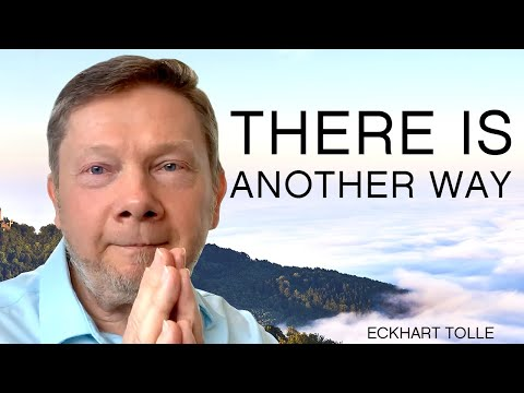 There Is Another Way   Special Teaching from Eckhart Tolle