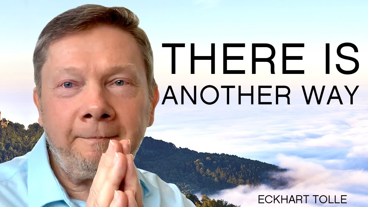 There Is Another Way | Special Teaching from Eckhart Tolle - YouTube
