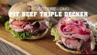 Pit Beef Triple Decker- Project Fire