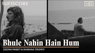 Bhule Nahin Hain Hum   Deepak Pandit & Shashaa Tirupati   Latest Hindi Song 2021   Sufiscore