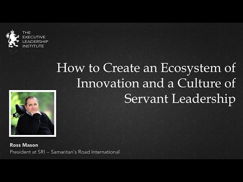 How to Create an Ecosystem of Innovation and a Culture of Servant Leadership