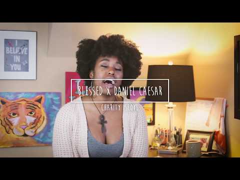 Blessed x Daniel Caesar (Cover)- Charity Islove