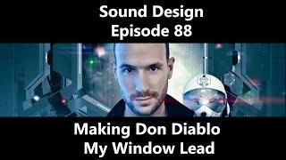 Sound Design Episode 88 Making Don Diablo My Window Lead In Spire