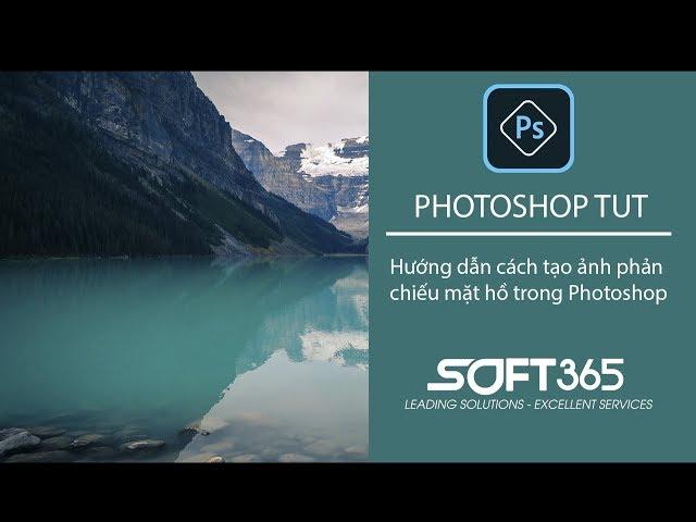 [Photoshop Tut] Hướng dẫn cách tạo ảnh phản chiếu mặt hồ nhanh và đơn giản