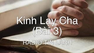 Kinh Lạy Cha (Bài 3) - Phát Thanh Tin Lành