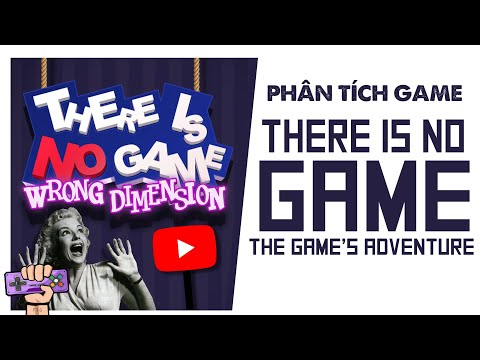 Phân tích game : THERE IS NO GAME | Story Explained | PTG