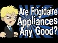 Are Frigidaire Appliances Any Good?