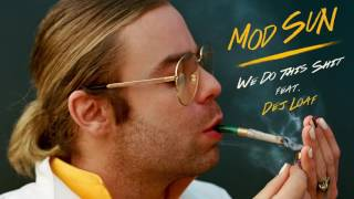 Mod Sun We Do This Shit Feat. Dej Loaf Official Audio