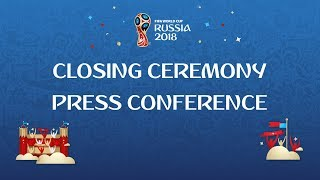 2018 FIFA World Cup Russia™ - Press Conference on the closing ceremony