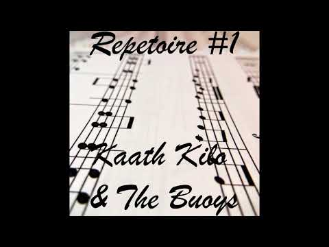 Kaath Kilo and the Buoys - Repetoire #1