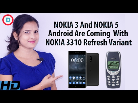 Nokia 3, Nokia 5 Android And Nokia 3310 Modern Variant May Coming Soon!