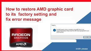 How to restore AMD graphic card to its  factory setting and fix error message