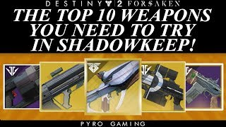 Destiny 2: Top 10 Weapons You Have To Try In Shadowkeep! (Weapons That Are Getting Buffed)