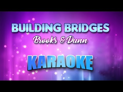Brooks & Dunn - Building Bridges (Karaoke version with Lyrics)