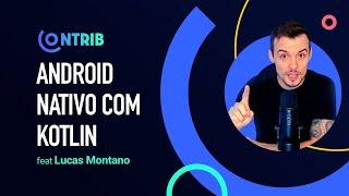 Android Nativo com Kotlin ft. Lucas Montano | Contrib #03