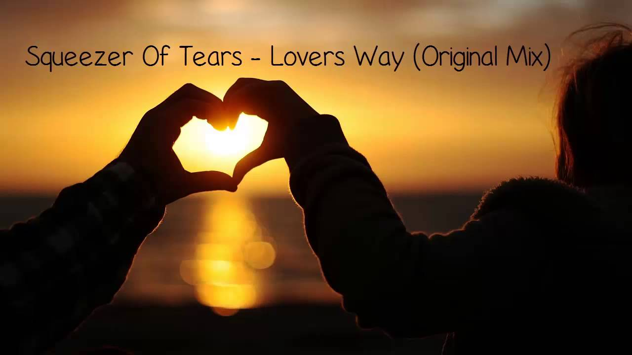 Squeezer Of Tears Lovers Way Original Mix Free Download Youtube
