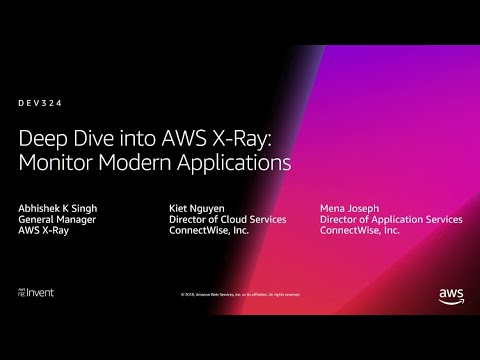 AWS re:Invent 2018: Deep Dive into AWS X-Ray: Monitor Modern Applications (DEV324)