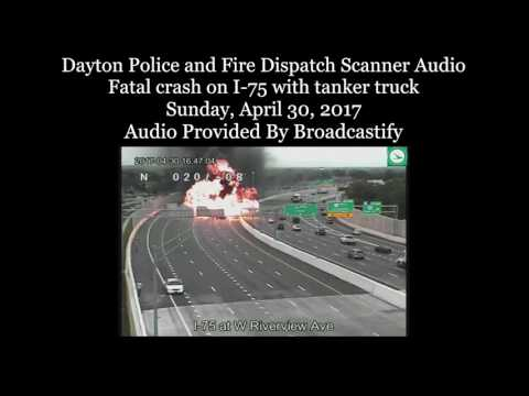 Dayton Police and Fire Dispatch Scanner Audio Fatal crash on I-75 with tanker truck