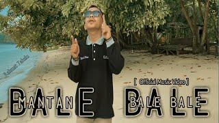 MANTAN BALE BALE - Rahmat Tahalu [ Music Video ] 2021