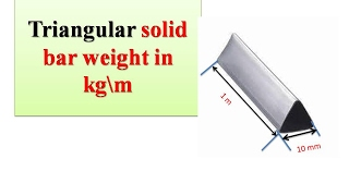 Triangular solid bar weight in kg\m