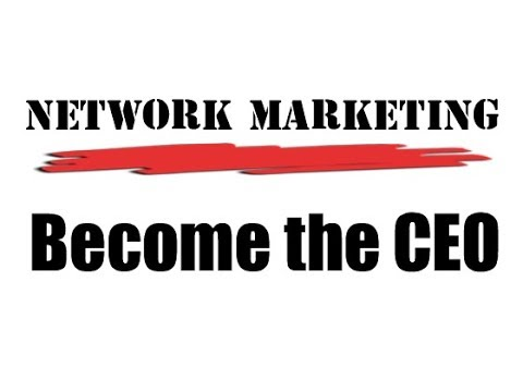 Network Marketing   Becoming the CEO of your business
