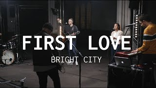 First Love // Bright City